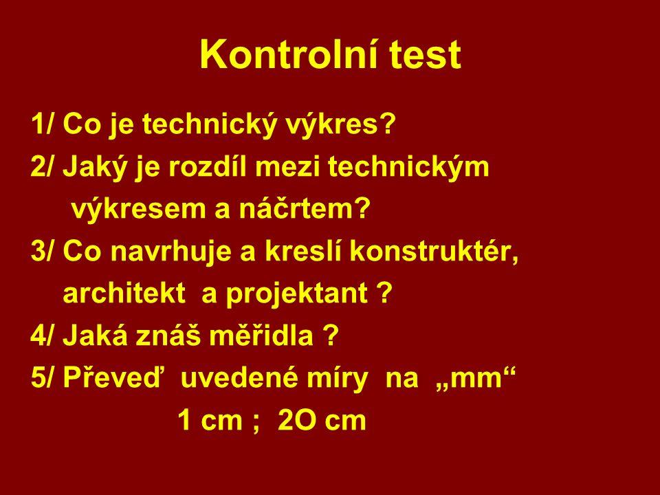 Kontrolní test 1/ Co je technický výkres. 2/ Jaký je rozdíl mezi technickým výkresem a náčrtem.