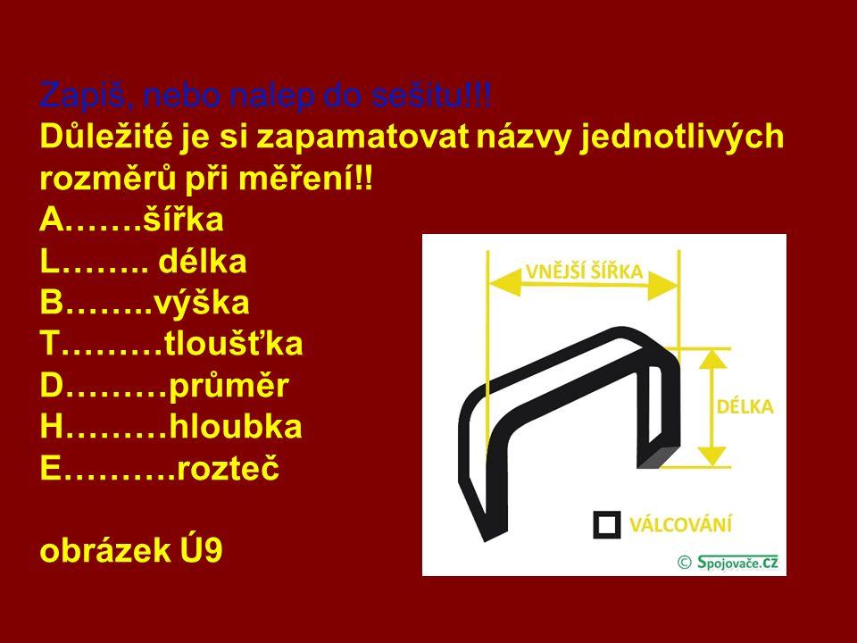 Zapiš, nebo nalep do sešitu!!. Důležité je si zapamatovat názvy jednotlivých rozměrů při měření!.