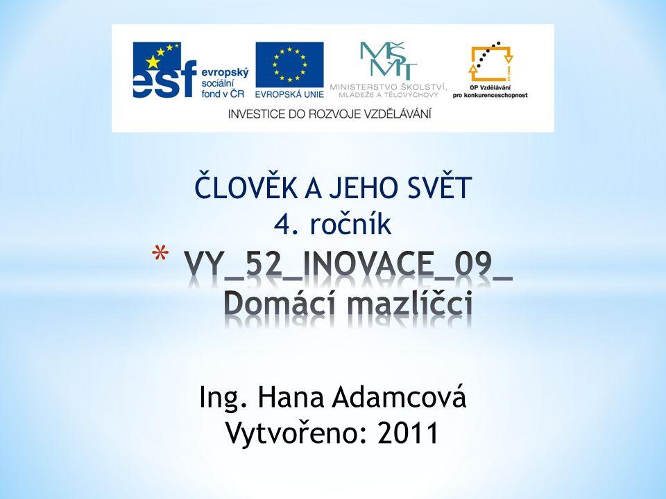 ČLOVĚK A JEHO SVĚT 4. ročník Ing. Hana Adamcová Vytvořeno: 2011