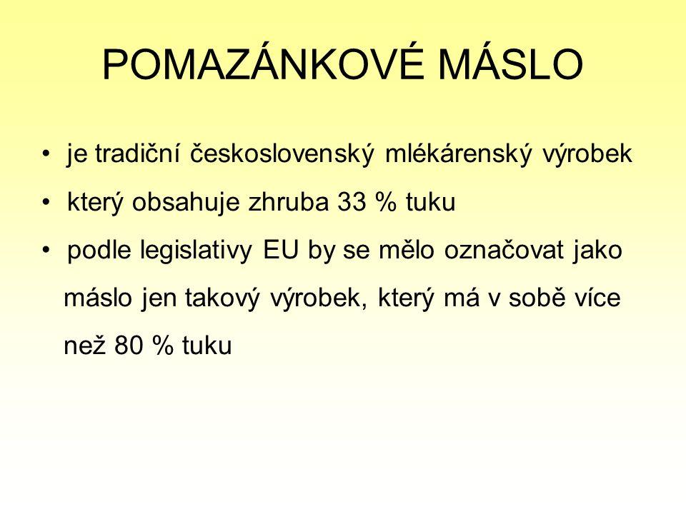 POMAZÁNKOVÉ MÁSLO je tradiční československý mlékárenský výrobek který obsahuje zhruba 33 % tuku podle legislativy EU by se mělo označovat jako máslo jen takový výrobek, který má v sobě více než 80 % tuku