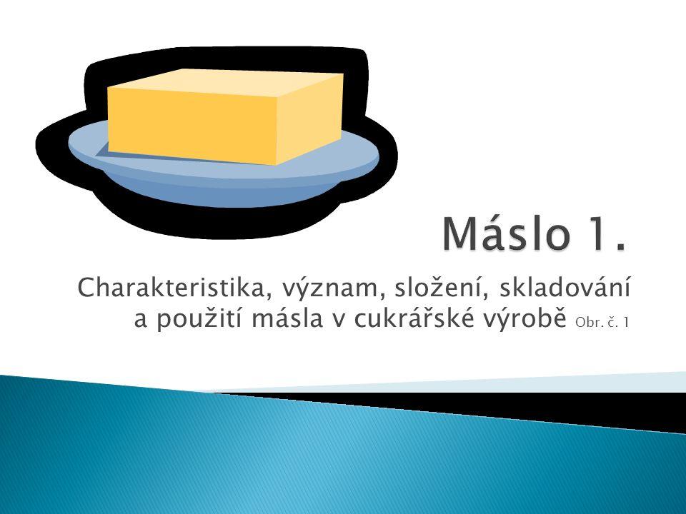 Charakteristika, význam, složení, skladování a použití másla v cukrářské výrobě Obr. č. 1