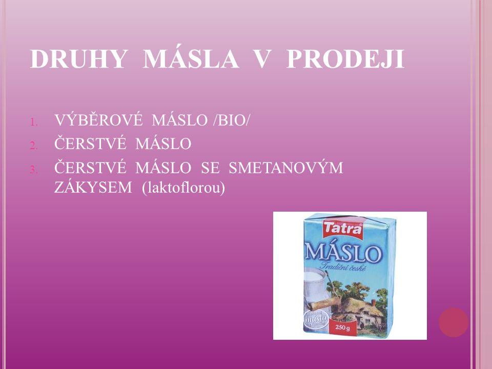 DRUHY MÁSLA V PRODEJI 1. VÝBĚROVÉ MÁSLO /BIO/ 2. ČERSTVÉ MÁSLO 3.