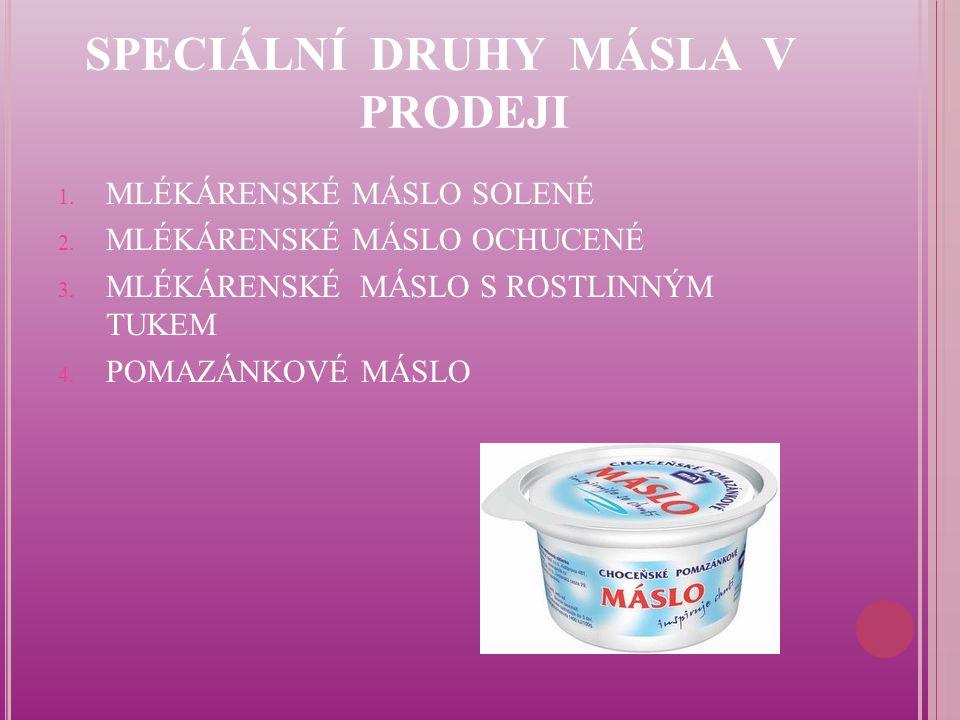 SPECIÁLNÍ DRUHY MÁSLA V PRODEJI 1. MLÉKÁRENSKÉ MÁSLO SOLENÉ 2.