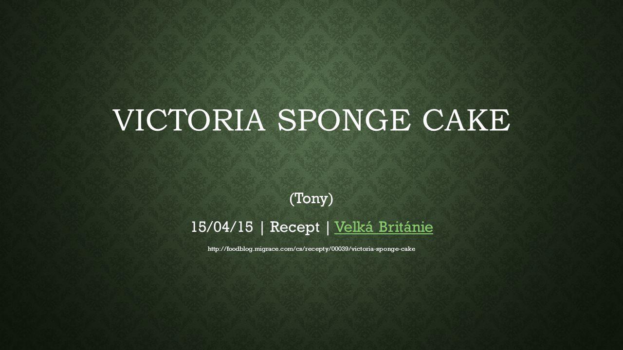 VICTORIA SPONGE CAKE (Tony) 15/04/15 | Recept | Velká BritánieVelká Británie http://foodblog.migrace.com/cs/recepty/00039/victoria-sponge-cake