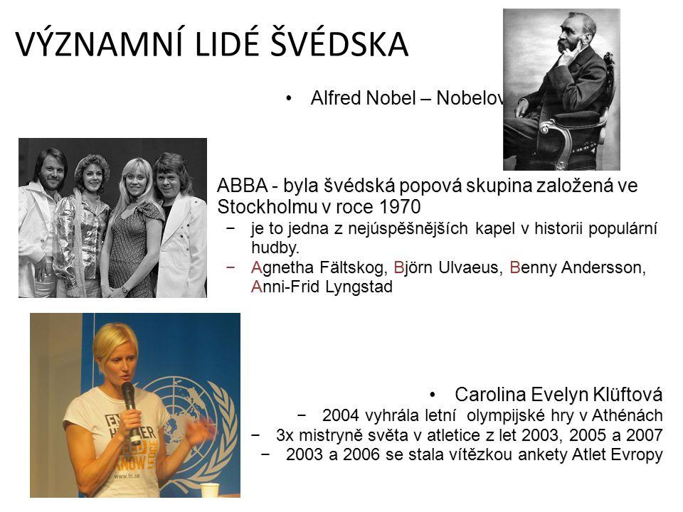 VÝZNAMNÍ LIDÉ ŠVÉDSKA Alfred Nobel – Nobelova cena ABBA - byla švédská popová skupina založená ve Stockholmu v roce 1970 −je to jedna z nejúspěšnějších kapel v historii populární hudby.