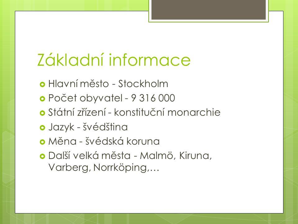 Základní informace  Hlavní město - Stockholm  Počet obyvatel - 9 316 000  Státní zřízení - konstituční monarchie  Jazyk - švédština  Měna - švédská koruna  Další velká města - Malmö, Kiruna, Varberg, Norrköping,…