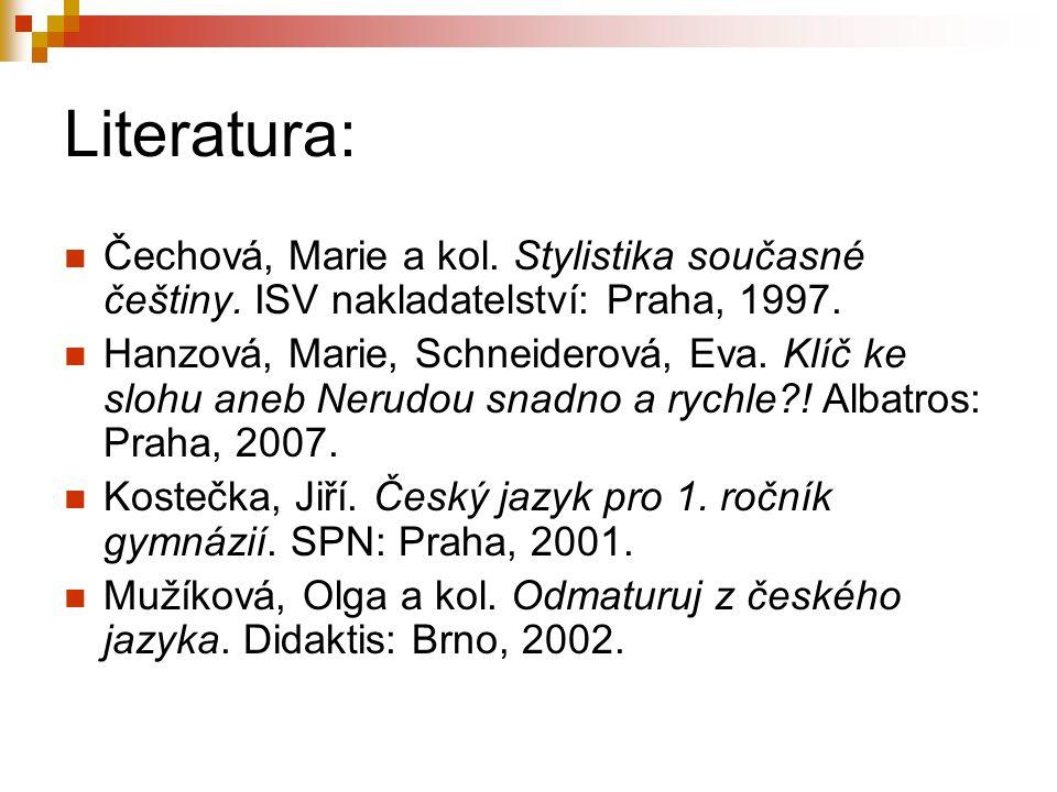 Literatura: Čechová, Marie a kol. Stylistika současné češtiny.
