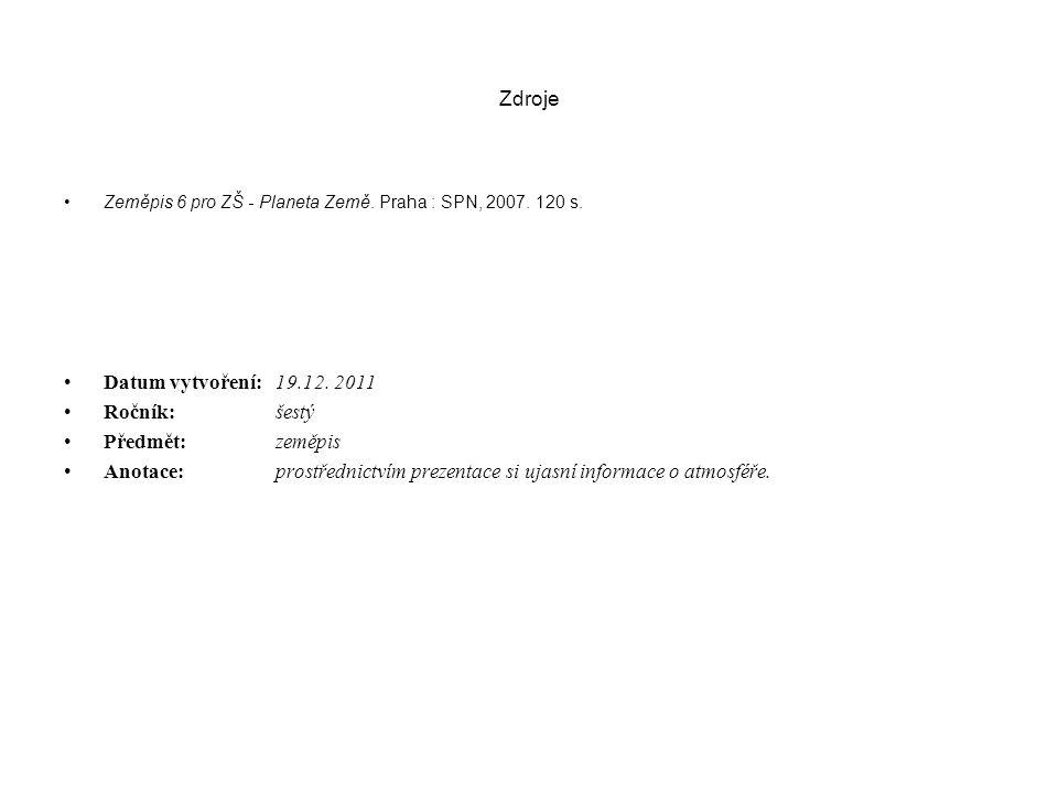 Zdroje Zeměpis 6 pro ZŠ - Planeta Země. Praha : SPN, 2007. 120 s. Datum vytvoření: 19.12. 2011 Ročník:šestý Předmět: zeměpis Anotace:prostřednictvím p