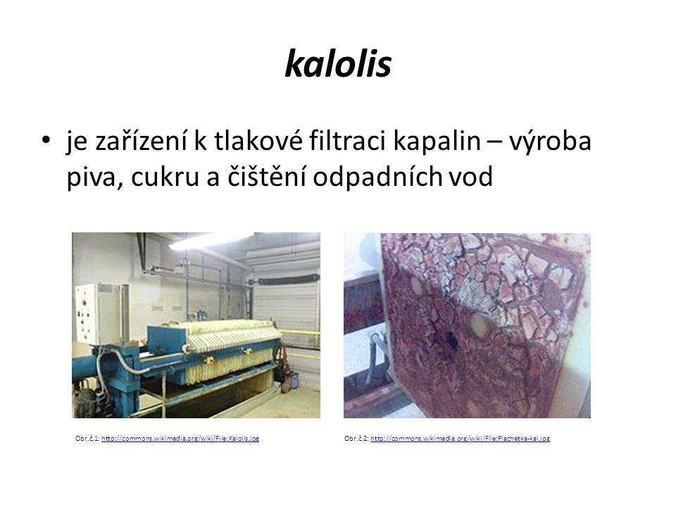 kalolis je zařízení k tlakové filtraci kapalin – výroba piva, cukru a čištění odpadních vod Obr.č.1: http://commons.wikimedia.org/wiki/File:Kalolis.jpg Obr.č.2: http://commons.wikimedia.org/wiki/File:Plachetka-kal.jpghttp://commons.wikimedia.org/wiki/File:Kalolis.jpghttp://commons.wikimedia.org/wiki/File:Plachetka-kal.jpg