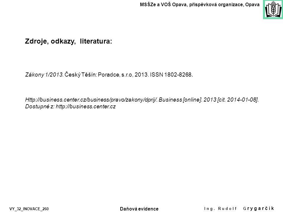 Zdroje, odkazy, literatura: MSŠZe a VOŠ Opava, příspěvková organizace, Opava Ing. Rudolf G rygarčík Zákony 1/2013. Český Těšín: Poradce, s.r.o, 2013.