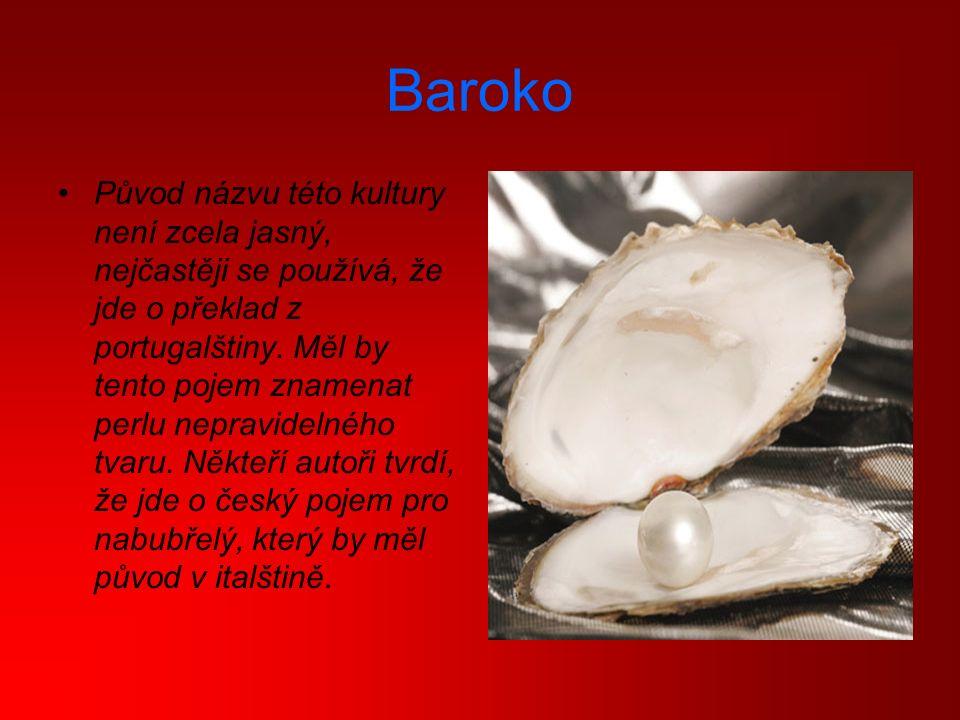 Baroko Původ názvu této kultury není zcela jasný, nejčastěji se používá, že jde o překlad z portugalštiny.