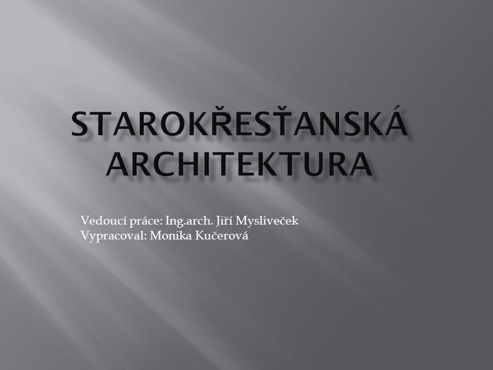 Vedoucí práce: Ing.arch. Jiří Mysliveček Vypracoval: Monika Kučerová