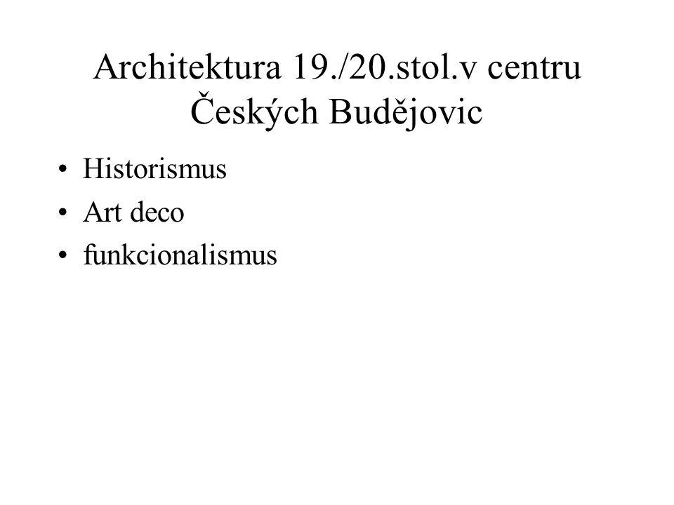 Architektura 19./20.stol.v centru Českých Budějovic Historismus Art deco funkcionalismus