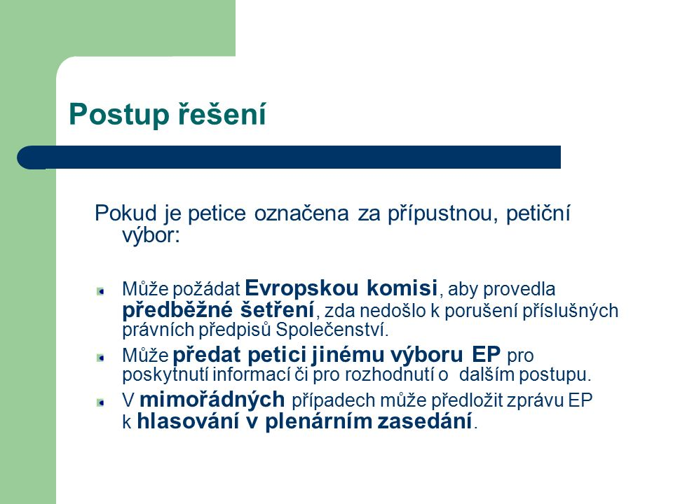 Postup řešení Pokud je petice označena za přípustnou, petiční výbor: Může požádat Evropskou komisi, aby provedla předběžné šetření, zda nedošlo k poru