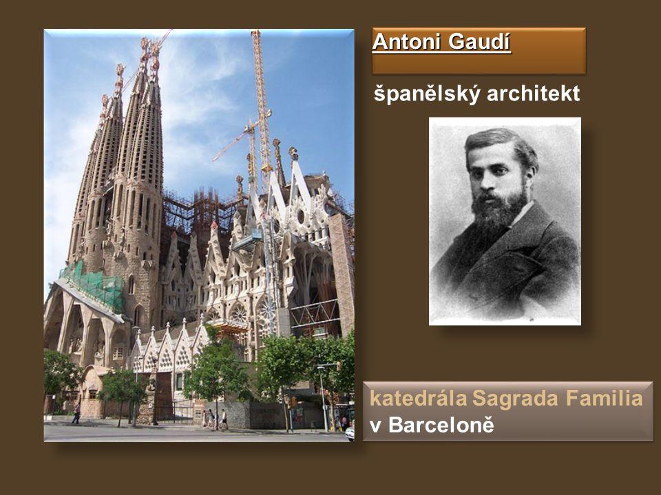 Antoni Gaudí španělský architekt katedrála Sagrada Familia v Barceloně katedrála Sagrada Familia v Barceloně