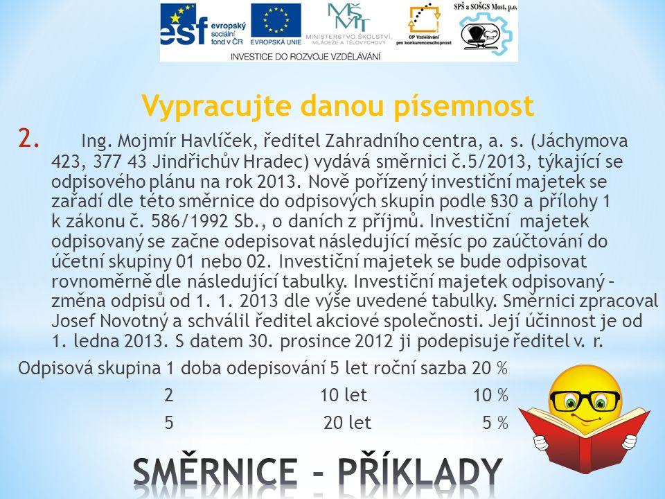 Vypracujte danou písemnost 2. Ing. Mojmír Havlíček, ředitel Zahradního centra, a. s. (Jáchymova 423, 377 43 Jindřichův Hradec) vydává směrnici č.5/201