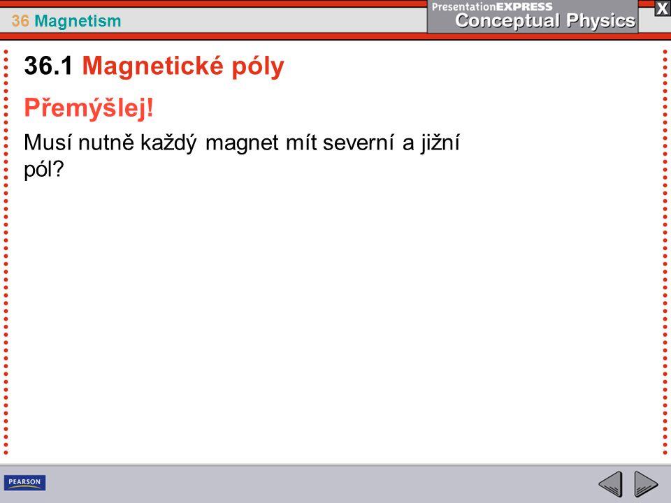 36 Magnetism Přemýšlej! Musí nutně každý magnet mít severní a jižní pól 36.1 Magnetické póly