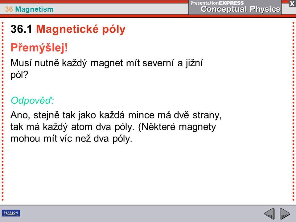 36 Magnetism Přemýšlej. Musí nutně každý magnet mít severní a jižní pól.