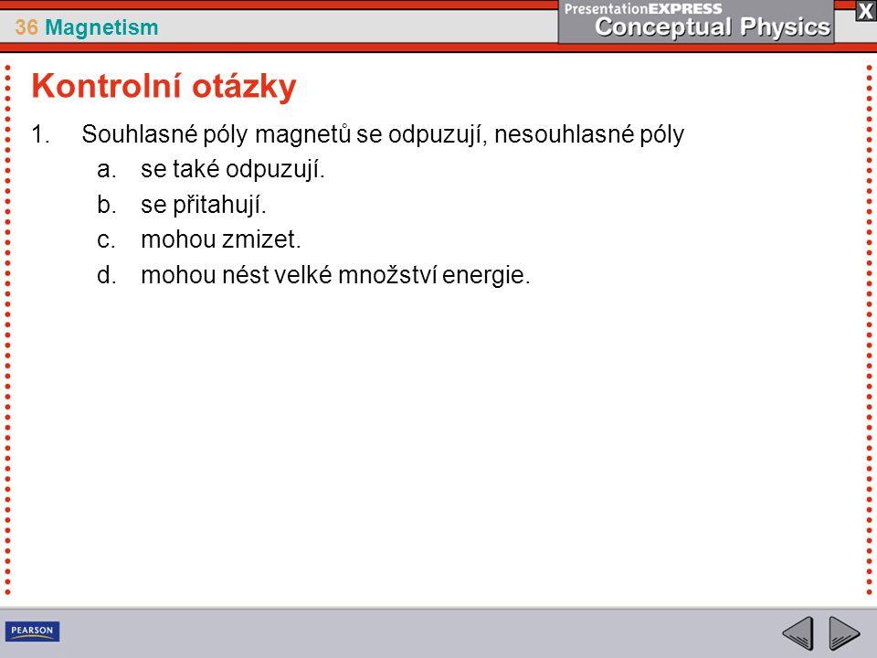 36 Magnetism 1.Souhlasné póly magnetů se odpuzují, nesouhlasné póly a.se také odpuzují.