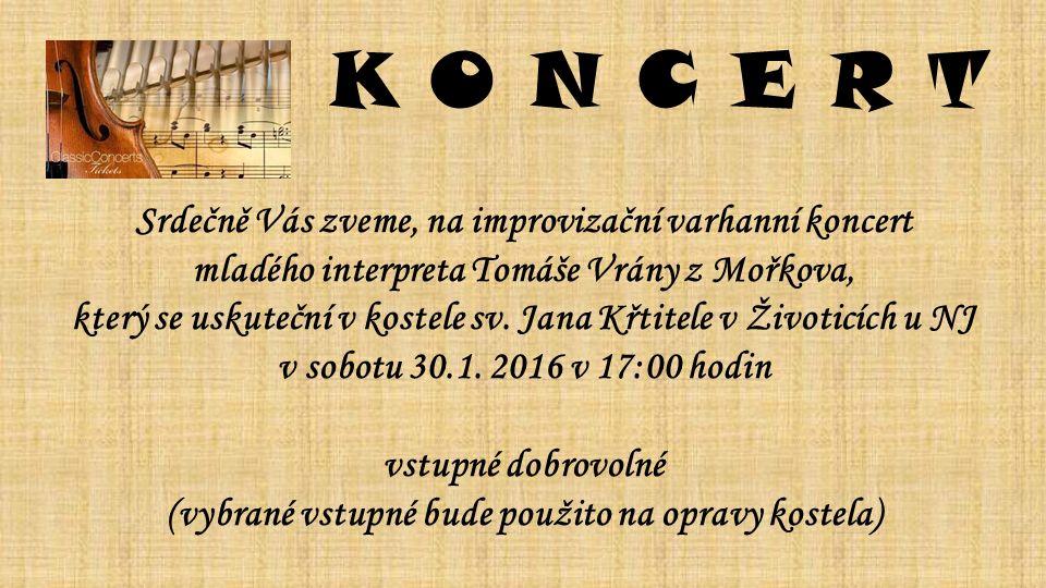 K O N C E R T Srdečně Vás zveme, na improvizační varhanní koncert mladého interpreta Tomáše Vrány z Mořkova, který se uskuteční v kostele sv.