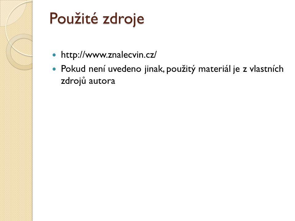 Použité zdroje http://www.znalecvin.cz/ Pokud není uvedeno jinak, použitý materiál je z vlastních zdrojů autora