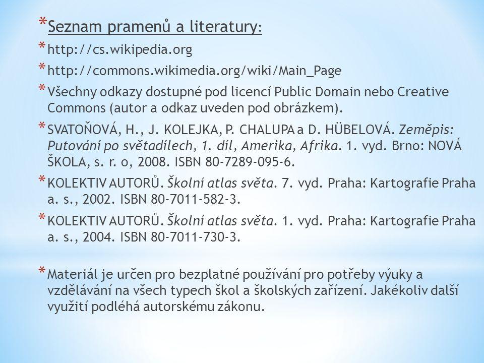 * Seznam pramenů a literatury : * http://cs.wikipedia.org * http://commons.wikimedia.org/wiki/Main_Page * Všechny odkazy dostupné pod licencí Public Domain nebo Creative Commons (autor a odkaz uveden pod obrázkem).