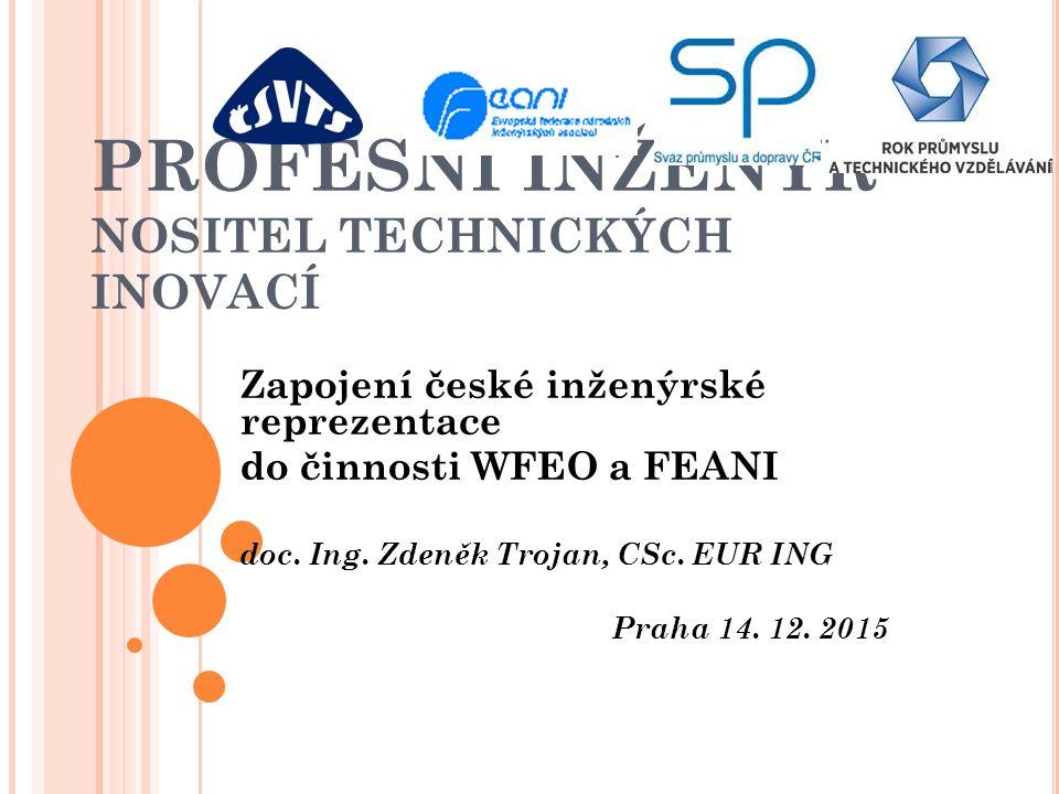 PROFESNÍ INŽENÝR NOSITEL TECHNICKÝCH INOVACÍ Zapojení české inženýrské reprezentace do činnosti WFEO a FEANI doc.