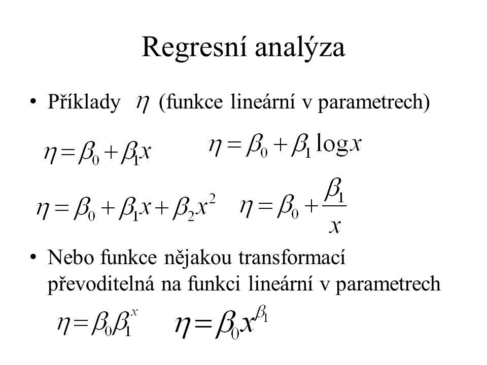 Regresní analýza Příklady (funkce lineární v parametrech) Nebo funkce nějakou transformací převoditelná na funkci lineární v parametrech