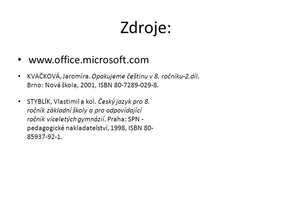 Zdroje: www.office.microsoft.com KVAČKOVÁ, Jaromíra. Opakujeme češtinu v 8. ročníku-2.díl. Brno: Nová škola, 2001, ISBN 80-7289-029-8. STYBLÍK, Vlasti