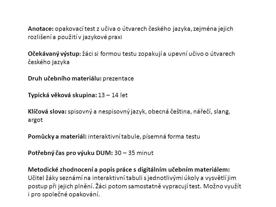 Anotace: opakovací test z učiva o útvarech českého jazyka, zejména jejich rozlišení a použití v jazykové praxi Očekávaný výstup : žáci si formou testu