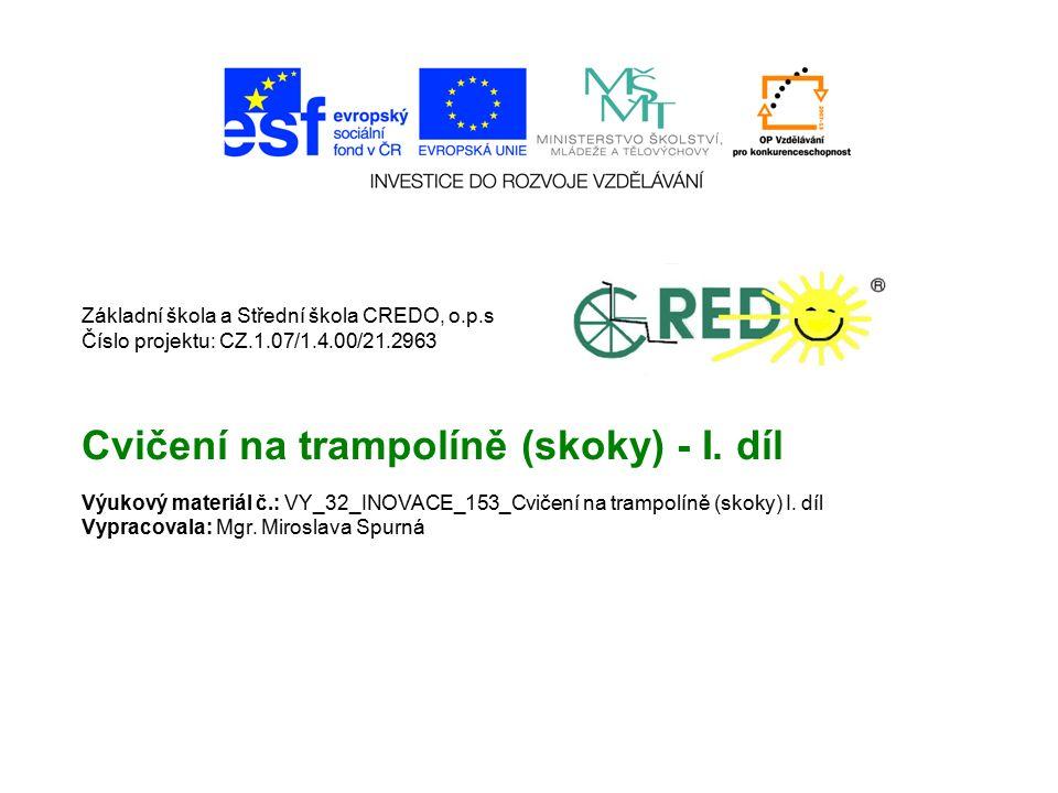 Základní škola a Střední škola CREDO, o.p.s Číslo projektu: CZ.1.07/1.4.00/21.2963 Cvičení na trampolíně (skoky) - I.