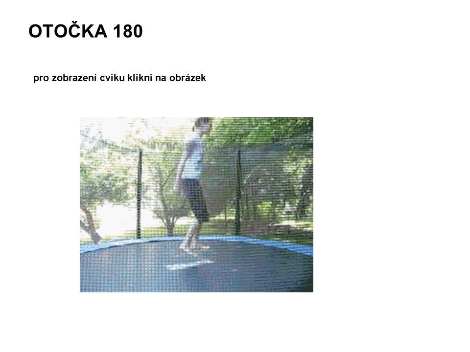 OTOČKA 180 pro zobrazení cviku klikni na obrázek