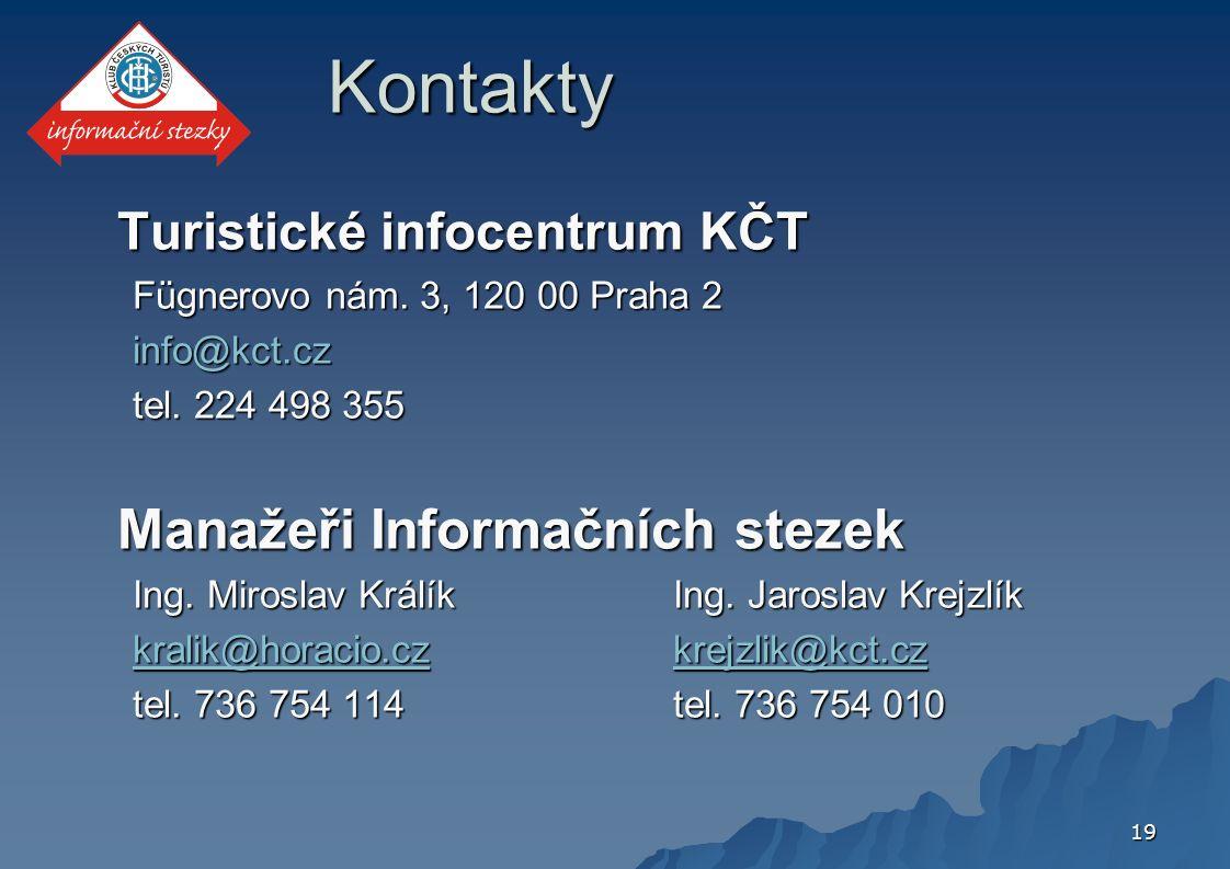 19Kontakty Turistické infocentrum KČT Turistické infocentrum KČT Fügnerovo nám. 3, 120 00 Praha 2 info@kct.cz tel. 224 498 355 Manažeři Informačních s