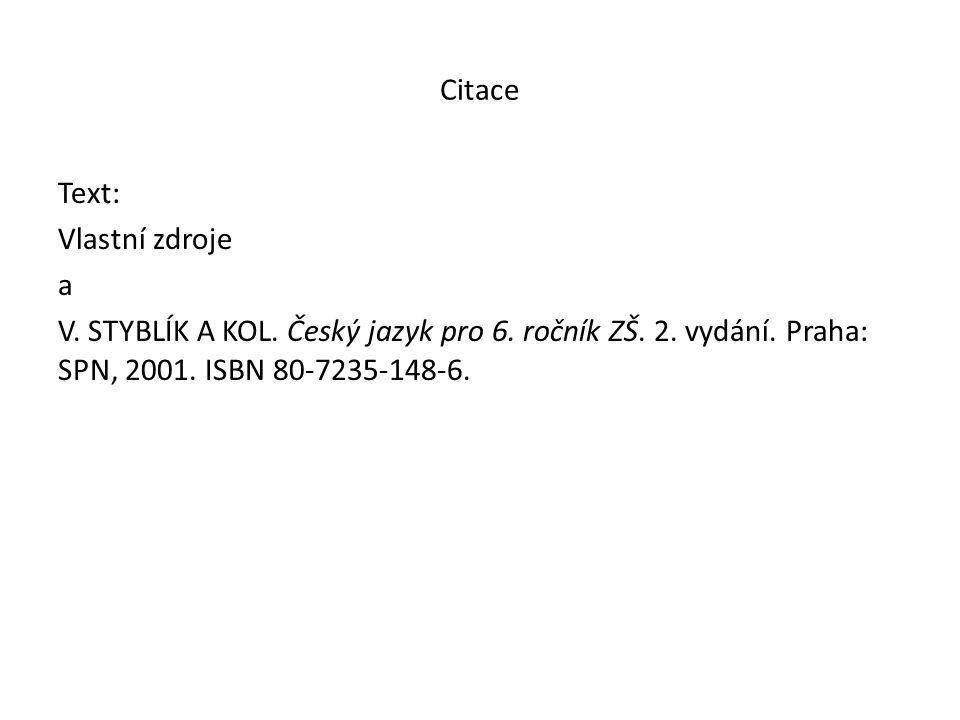 Citace Text: Vlastní zdroje a V. STYBLÍK A KOL. Český jazyk pro 6.
