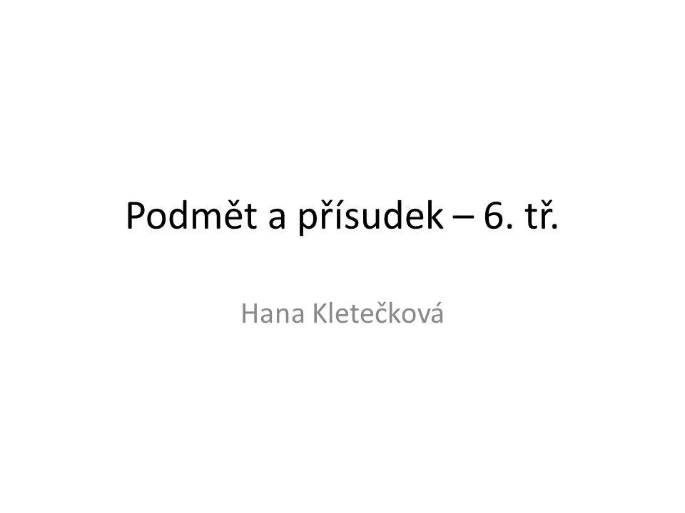 Anotace Tato prezentace je určena pro žáky 6.ročníku v hodinách českého jazyka.