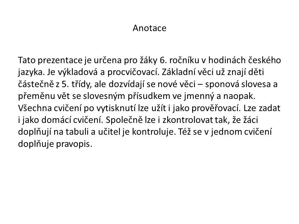Anotace Tato prezentace je určena pro žáky 6. ročníku v hodinách českého jazyka.