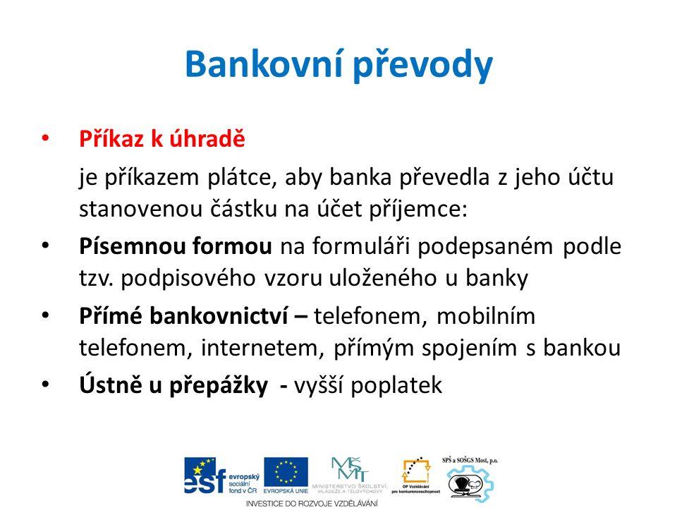 Bankovní převody Příkaz k úhradě je příkazem plátce, aby banka převedla z jeho účtu stanovenou částku na účet příjemce: Písemnou formou na formuláři podepsaném podle tzv.