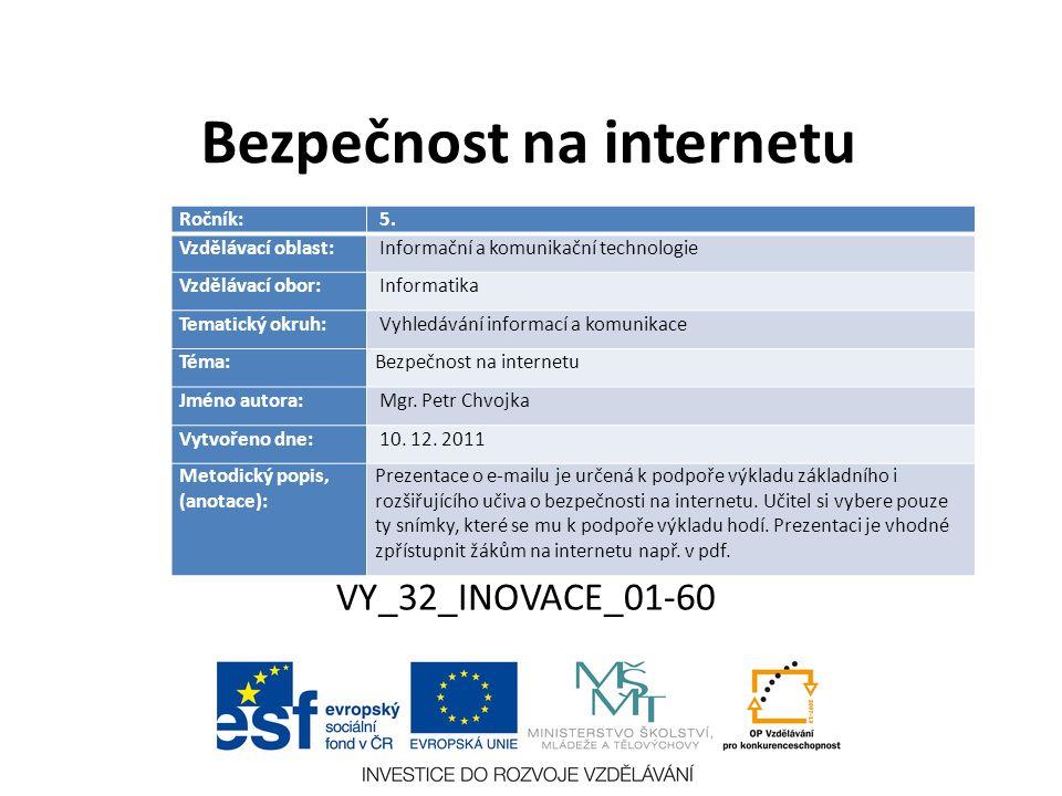 Bezpečnost na internetu VY_32_INOVACE_01-60 Ročník: 5. Vzdělávací oblast: Informační a komunikační technologie Vzdělávací obor: Informatika Tematický