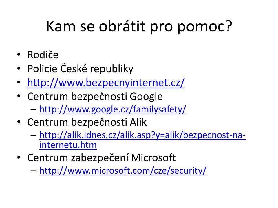 Kam se obrátit pro pomoc? Rodiče Policie České republiky http://www.bezpecnyinternet.cz/ Centrum bezpečnosti Google – http://www.google.cz/familysafet