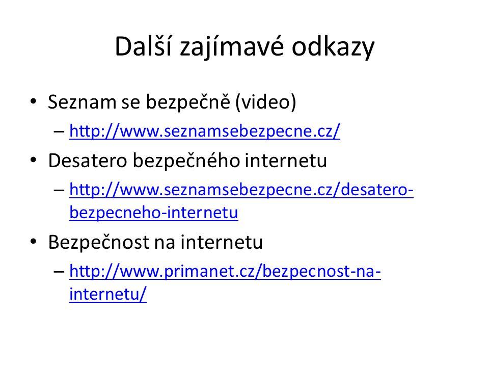 Další zajímavé odkazy Seznam se bezpečně (video) – http://www.seznamsebezpecne.cz/ http://www.seznamsebezpecne.cz/ Desatero bezpečného internetu – http://www.seznamsebezpecne.cz/desatero- bezpecneho-internetu http://www.seznamsebezpecne.cz/desatero- bezpecneho-internetu Bezpečnost na internetu – http://www.primanet.cz/bezpecnost-na- internetu/ http://www.primanet.cz/bezpecnost-na- internetu/