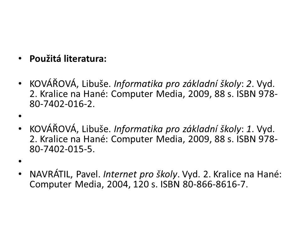 Použitá literatura: KOVÁŘOVÁ, Libuše. Informatika pro základní školy: 2. Vyd. 2. Kralice na Hané: Computer Media, 2009, 88 s. ISBN 978- 80-7402-016-2.