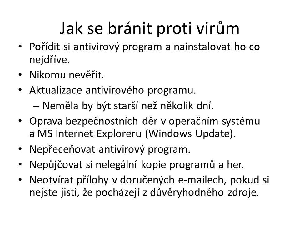 Jak se bránit proti virům Pořídit si antivirový program a nainstalovat ho co nejdříve. Nikomu nevěřit. Aktualizace antivirového programu. – Neměla by