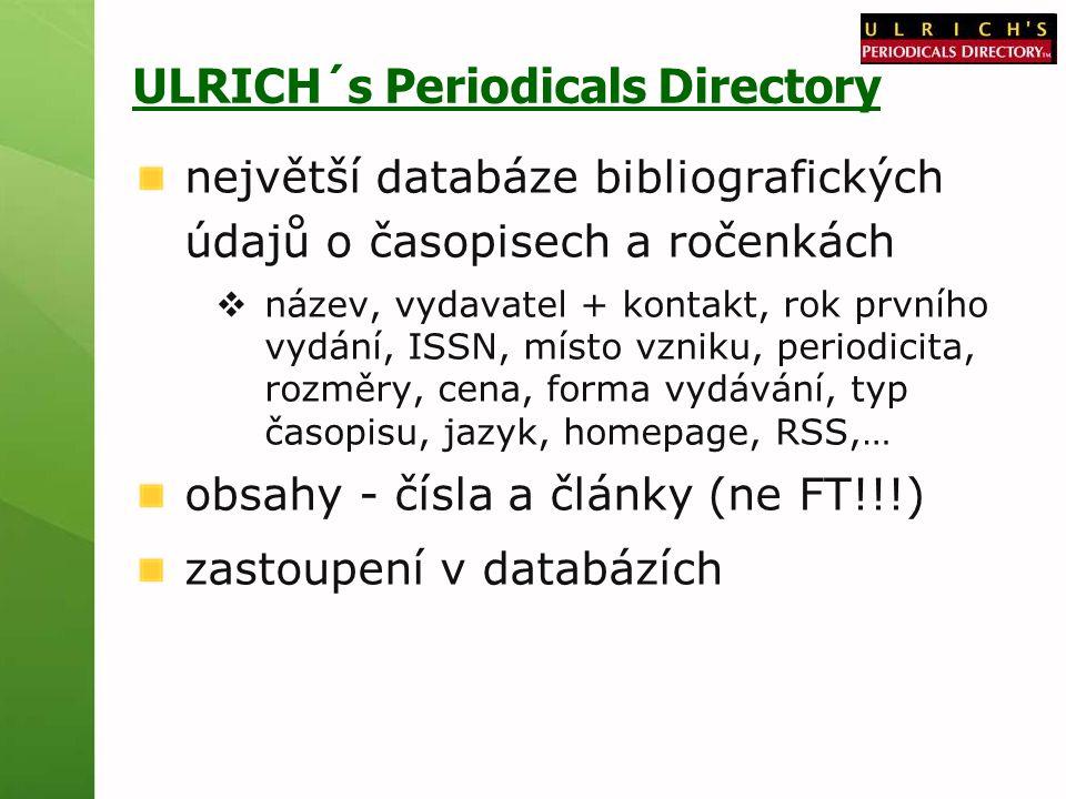 ULRICH´s Periodicals Directory největší databáze bibliografických údajů o časopisech a ročenkách  název, vydavatel + kontakt, rok prvního vydání, ISS