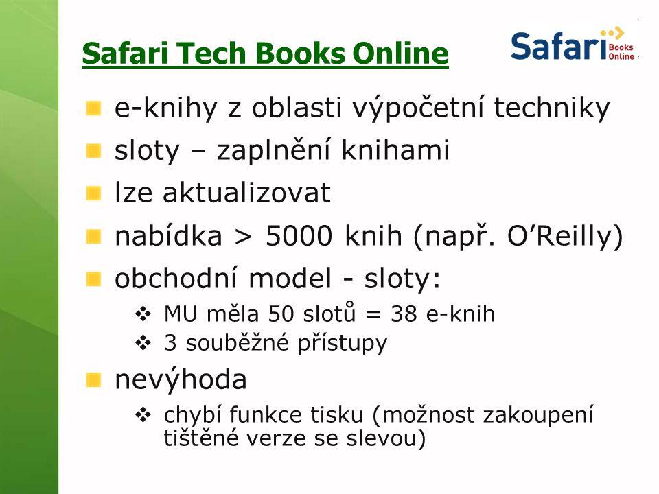 Safari Tech Books Online e-knihy z oblasti výpočetní techniky sloty – zaplnění knihami lze aktualizovat nabídka > 5000 knih (např. O'Reilly) obchodní
