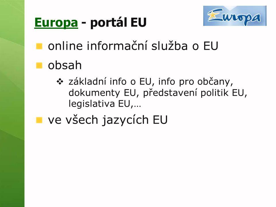 EuropaEuropa - portál EU online informační služba o EU obsah  základní info o EU, info pro občany, dokumenty EU, představení politik EU, legislativa