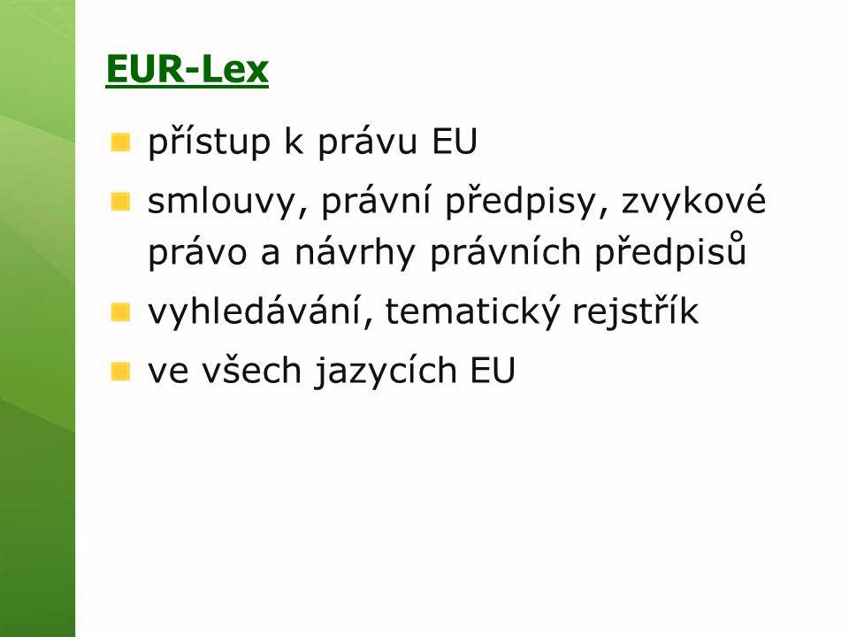 EUR-Lex přístup k právu EU smlouvy, právní předpisy, zvykové právo a návrhy právních předpisů vyhledávání, tematický rejstřík ve všech jazycích EU