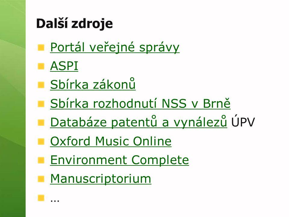 Další zdroje Portál veřejné správy ASPI Sbírka zákonů Sbírka rozhodnutí NSS v Brně Databáze patentů a vynálezůDatabáze patentů a vynálezů ÚPV Oxford Music Online Environment Complete Manuscriptorium …