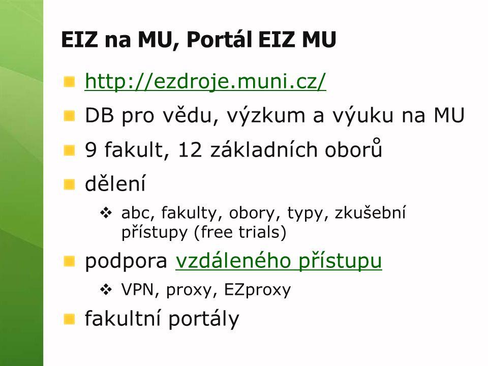 EIZ na MU, Portál EIZ MU http://ezdroje.muni.cz/ DB pro vědu, výzkum a výuku na MU 9 fakult, 12 základních oborů dělení  abc, fakulty, obory, typy, zkušební přístupy (free trials) podpora vzdáleného přístupuvzdáleného přístupu  VPN, proxy, EZproxy fakultní portály
