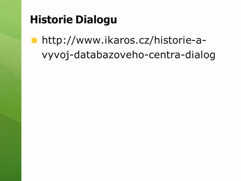 Historie Dialogu http://www.ikaros.cz/historie-a- vyvoj-databazoveho-centra-dialog