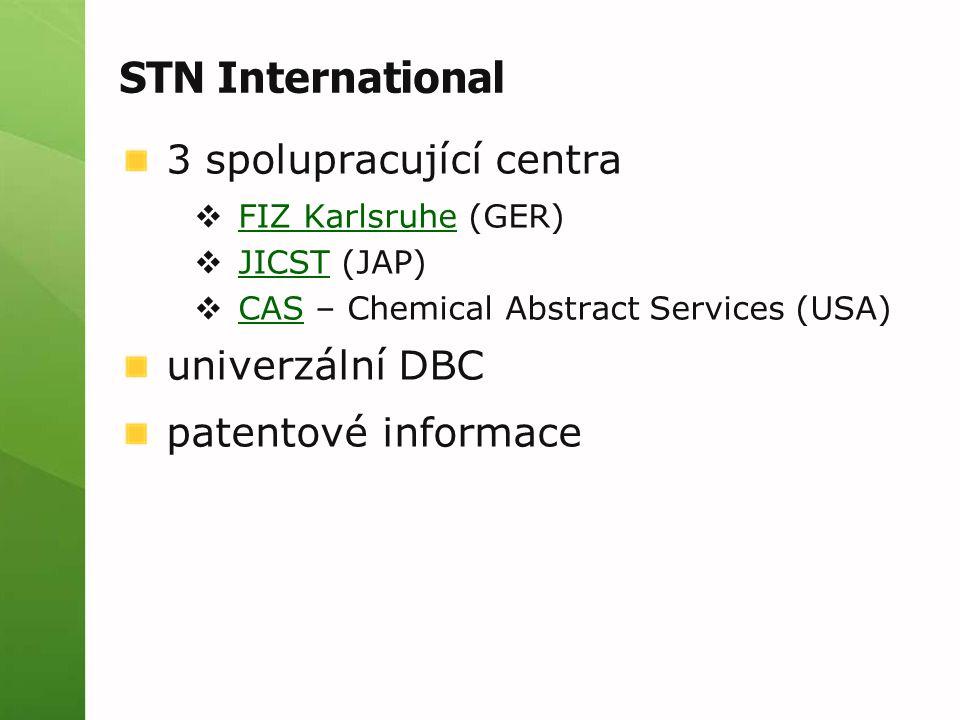 STN International 3 spolupracující centra  FIZ Karlsruhe (GER) FIZ Karlsruhe  JICST (JAP) JICST  CAS – Chemical Abstract Services (USA) CAS univerzální DBC patentové informace